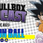 The Pullbox Podcast: Episode 023 – Dragon Ball