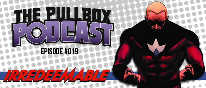 The Pullbox Podcast: Episode 019 – Irredeemable