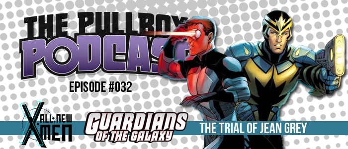 Episode #032: Guardians of the Galaxy/All-New X-Men: The Trial of Jean Grey